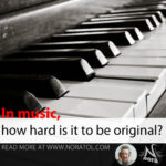 how hard is it to be original in music creation