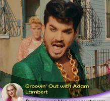 Grooving Out On Adam Lambert